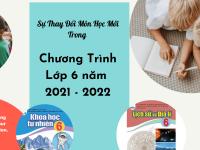 Sự Thay Đổi Môn Học Mới Trong Chương Trình Lớp 6 năm 2021 - 2022