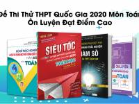 Đề Thi Thử THPT Quốc Gia 2020 Môn Toán - Ôn Luyện Đạt Điểm Cao