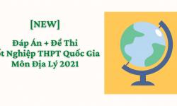 Đáp Án Đề Thi Tốt Nghiệp THPT Quốc Gia Môn Địa Lý 2021 (Kèm Đề Thi)