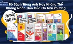 Bộ Sách Tiếng Anh Hay Không Thể Không Nhắc Đến Của Cô Mai Phương >> Gặt Điểm Tuyệt Đối