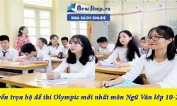 Tuyển tập bộ đề thi Olympic 30/4 mới nhất  môn Ngữ Văn lớp 10 - 2021