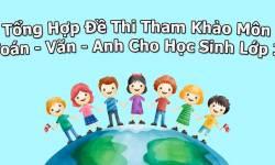 Đề Thi Tham Khảo Môn Toán - Văn - Anh Cho Học Sinh Lớp 3