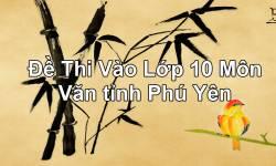 Đề Thi Vào Lớp 10 Môn Văn tỉnh Phú Yên