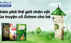 Khám Phá Thế Giới Nhân Vật Của Truyện Cổ Grimm Cho Bé