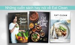 Hiểu đúng về Eat Clean? Những cuốn sách hay nói về Eat Clean