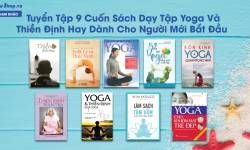 Tuyển Tập 9 Cuốn Sách Dạy Yoga Và Thiền Định Hay Dành Cho Người Mới Bắt Đầu