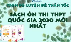 Trọn Bộ Luyện Đề Thần Tốc - Sách Ôn Thi THPT Quốc Gia 2020 Mới Nhất