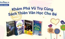 Khám Phá Vũ Trụ Cùng Sách Thiên Văn Học Cho Bé