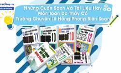 Những Cuốn Sách Và Tài Liệu Hay Môn Toán Do Thầy Cô Trường Chuyên Lê Hồng Phong Biên Soạn