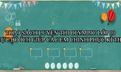 Top 9 Sách Luyện Thi Olympic Lớp 10 Cực Bổ Ích Giúp Các Em Chinh Phục Kì Thi
