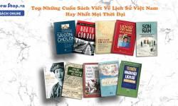 Top Những Cuốn Sách Viết Về Lịch Sử Việt Nam Hay Nhất Mọi Thời Đại