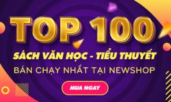 Top 100 Sách Văn Học Và Tiểu Thuyết Bán Chạy Nhất Tại Newshop Trong Tháng Này