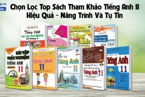 Chọn Lọc Top Sách Tham Khảo Tiếng Anh 11 Hiệu Quả - Nâng Trình Và Tự Tin