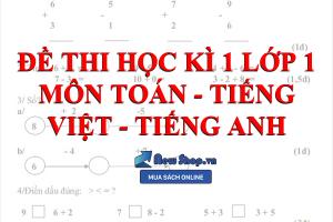 12 Đề Thi Học Kì 1 Tham Khảo Môn Toán, Tiếng Việt, Tiếng Anh Cho Bé Lớp 1