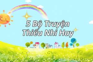 5 Bộ Truyện Thiếu Nhi Hay Cho Bé - Mẹ Kể Bé Vui