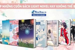 Top Những Cuốn  Sách Light Novel Không Thể Bỏ Lỡ