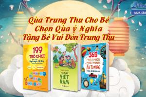 Qùa Trung Thu Cho Bé - Chọn Qùa Ý Nghĩa Tặng Bé Vui Đón Trung Thu