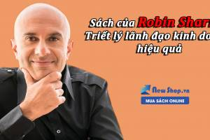 Sách Của Robin Sharma: Kho Tàng Về Triết Lí Lãnh Đạo Kinh Doanh