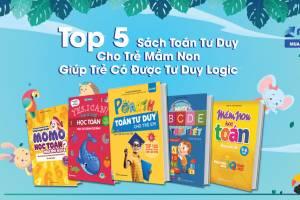 Top 5 Sách Toán Tư Duy Cho Trẻ Mầm Non - Giúp Trẻ Có Được Tư Duy Logic