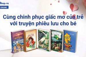 Chinh Phục Giấc Mơ Của Trẻ Với Bộ Truyện Phiêu Lưu Cho Bé