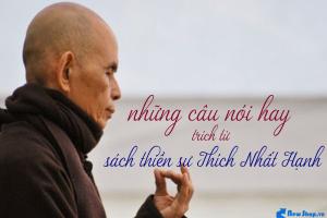 30 Câu Nói Hay Trích Từ Sách Thiền Sư Thích Nhất Hạnh Truyền Cảm Hứng Để Sống Hạnh Phúc Và Bình An