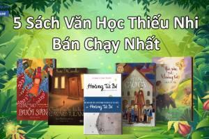 5 Sách Văn Học Thiếu Nhi Bán Chạy Nhất