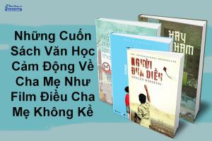 Những Cuốn Sách Văn Học Cảm Động Về Cha Mẹ Như Phim Điều Cha Mẹ Không Kể