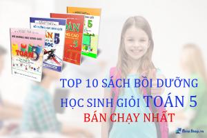 TOP 10 SÁCH BỒI DƯỠNG HỌC SINH GIỎI TOÁN 5 BÁN CHẠY NHẤT