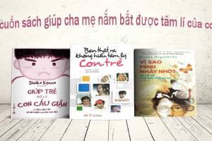 Top 9 Cuốn Sách Giúp Cha Mẹ Nắm Bắt Được Tâm Lí Của Con Trẻ