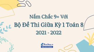 Nắm Chắc 9+ Với Bốn Bộ Đề Thi Giữa Kỳ 1 Toán 8 2021 - 2022