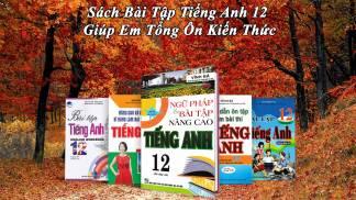 Sách Bài Tập Tiếng Anh 12 Giúp Em Tổng Ôn Kiến Thức
