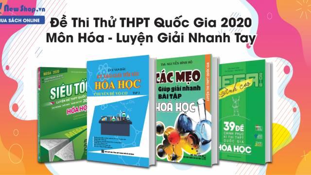 Đề Thi Thử THPT Quốc Gia 2020 Môn Hóa - Luyện Giải Nhanh Tay
