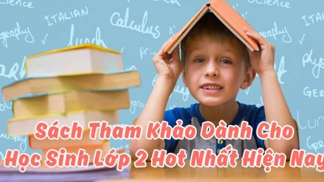 Sách Tham Khảo Dành Cho Học Sinh Lớp 2 Hot Nhất Hiện Nay