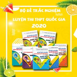 TRỌN BỘ ĐỀ TRẮC NGHIỆM LUYỆN THI THPT QUỐC GIA 2020
