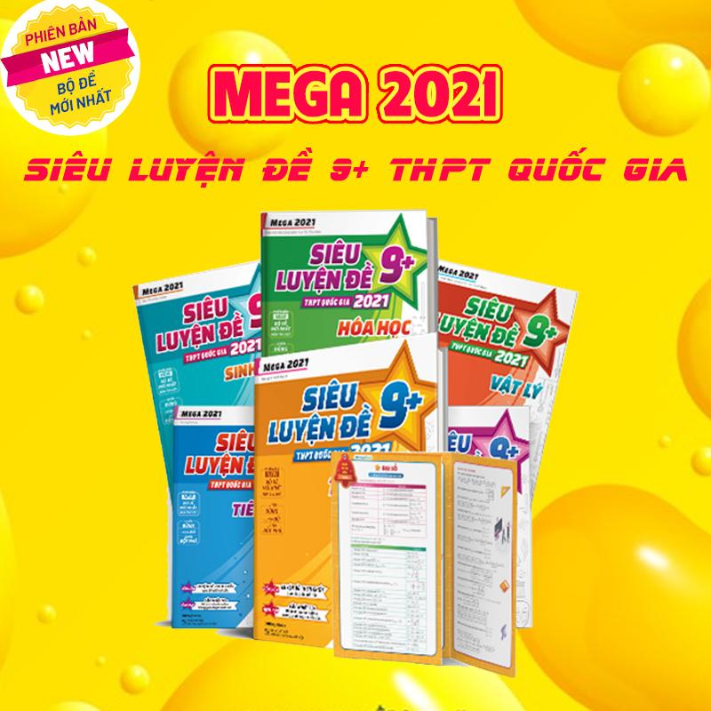 Sách Mega 2021 - Siêu Luyện Đề 9+ THPT Quốc Gia 2021