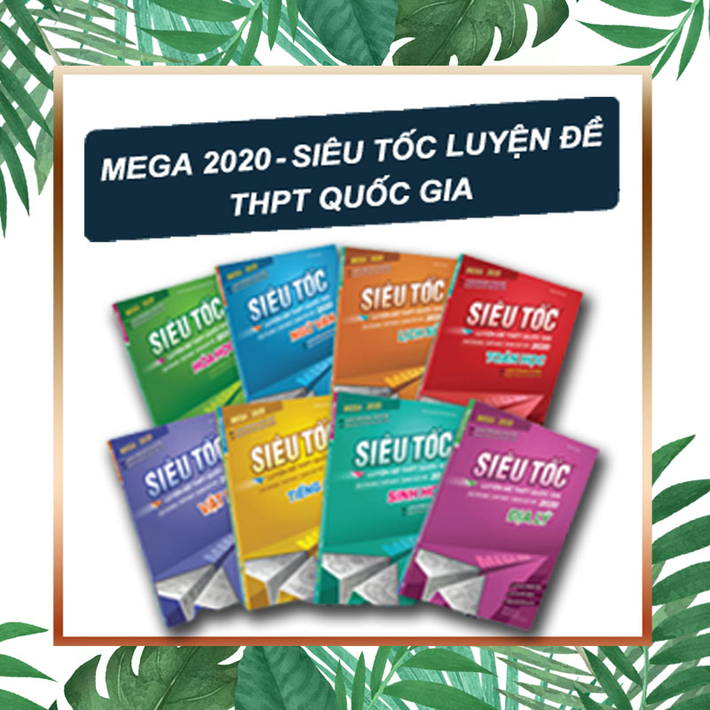 Mega 2020 - Siêu Tốc Luyện Đề THPT Quốc Gia