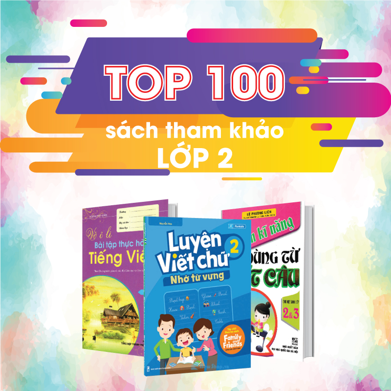 TOP 100 Sách Tham Khảo Lớp 2 Được Các Ba Mẹ Lựa Chọn Nhiều Nhất