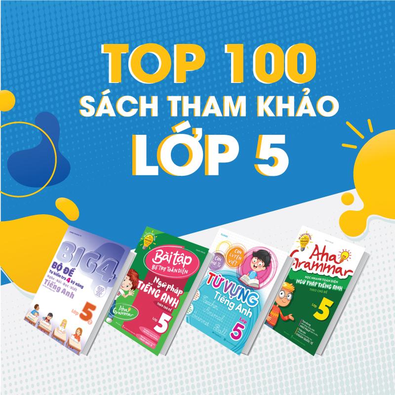TOP 100 Sách Tham Khảo Lớp 5 Không Thể Thiếu Trong Năm Học Này