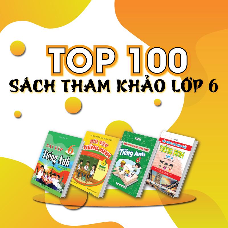 TOP 100 Sách Tham Khảo Lớp 6 Giúp Các Em Có Nền Móng Kiến Thức Vững Chắc Cho 4 Năm THCS