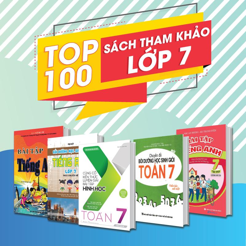 TOP 100 Sách Tham Khảo Lớp 7 Hay Nhất Giúp Học Sinh Tự Học Tại Nhà
