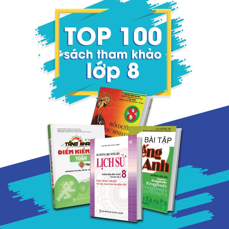 TOP 100 Sách Tham Khảo Lớp 8 Không Thể Thiếu Giúp Học Sinh Đạt Điểm 9, 10