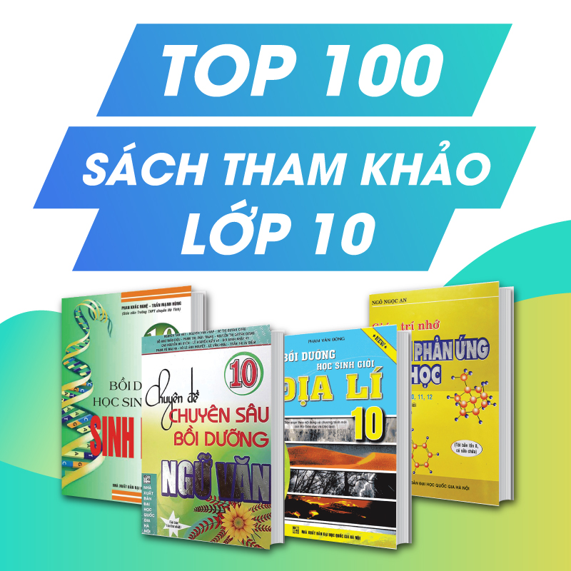 TOP 100 Sách Tham Khảo Lớp 10 Nên Mua Giúp Học Tốt Đều Tất Cả Các Môn