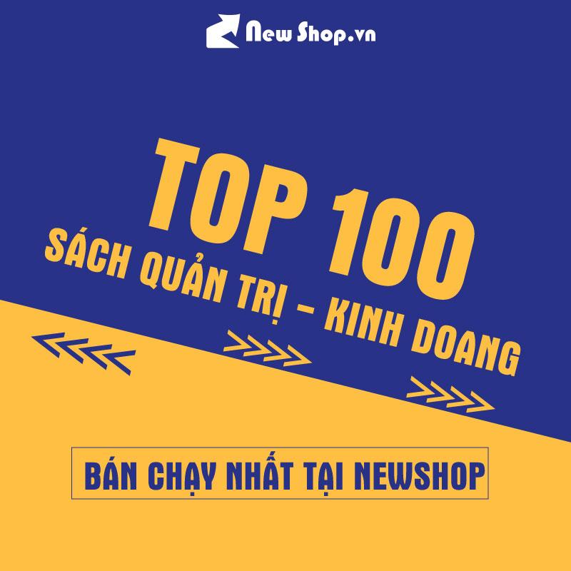 Tuyển Chọn Top 100 Sách Quản Trị Kinh Doanh Bán Chạy Số 1 Tại Newshop