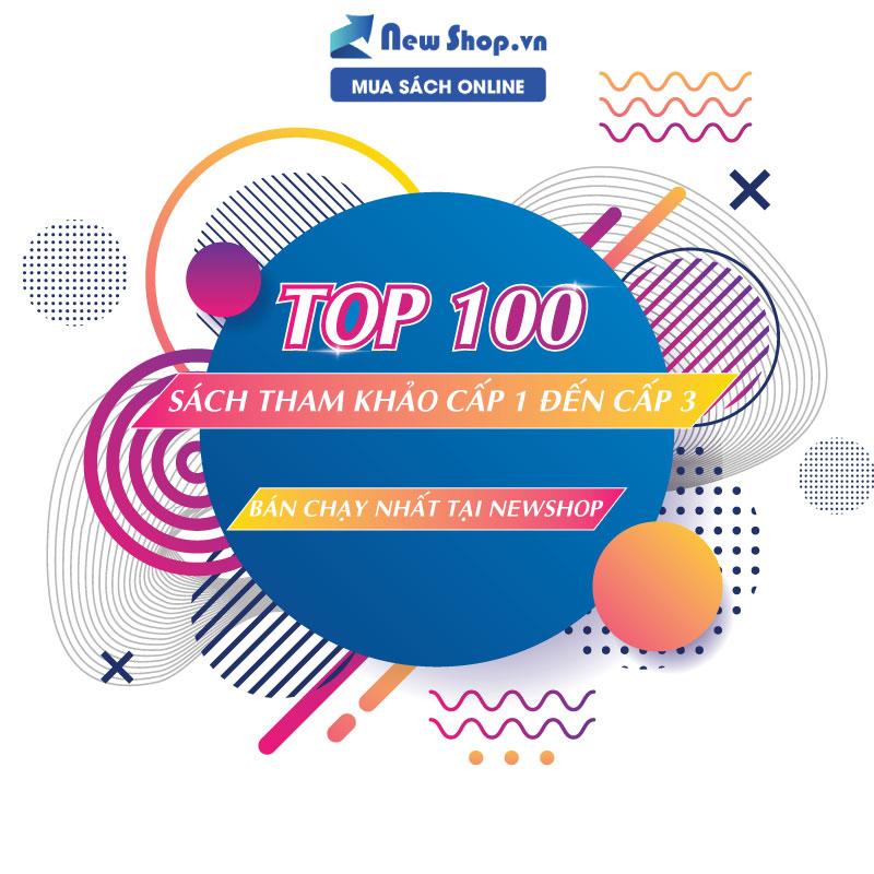 Top 100 Cuốn Sách Tham Khảo Cấp 1 - Cấp 2 - Cấp 3 Được Bán Chạy Nhất Tại Newshop.vn