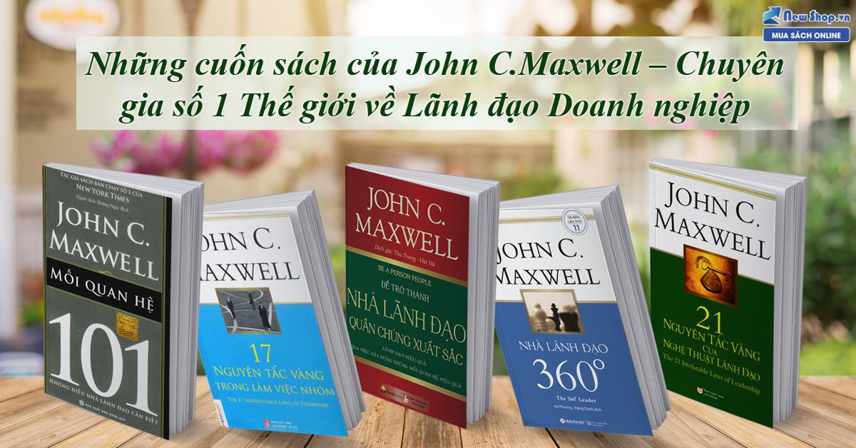 7 Cuốn Sách Hay Nhất Của John C.Maxwell – Chuyên Gia Số 1 Thế Giới Về Lãnh Đạo Doanh Nghiệp