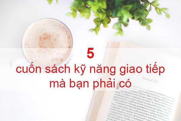 Đón Đầu 5 Cuốn Sách Kỹ Năng Giao Tiếp Được Đánh Giá 5 Sao