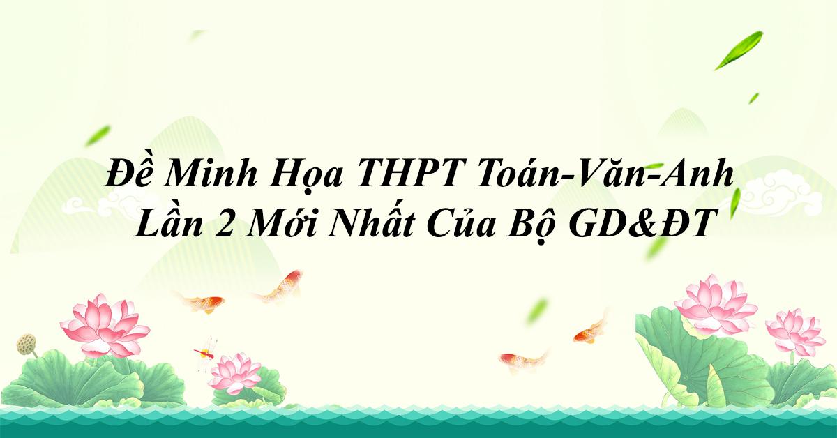 Đề Minh Họa 2020 THPT Toán-Văn-Anh Lần 2 Mới Nhất Của Bộ GD&ĐT