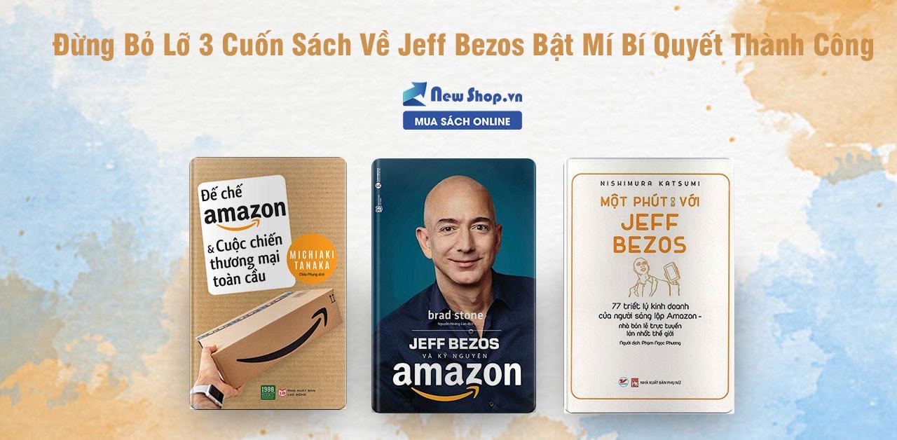 Đừng Bỏ Lỡ 3 Cuốn Sách Về Jeff Bezos Bật Mí Bí Quyết Thành Công