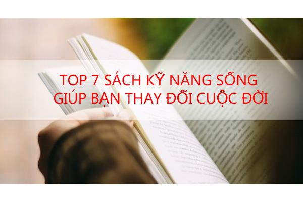 Top 7 Cuốn Sách Kỹ Năng Sống Truyền Cảm Hứng Thay Đổi Cuộc Đời Bạn