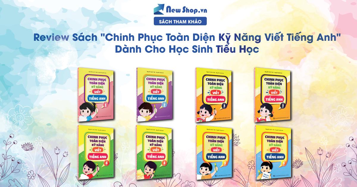 """Review Sách Luyện Viết Tiếng Anh Cho Bé  """"Chinh Phục Toàn Diện Kỹ Năng Viết Tiếng Anh"""""""